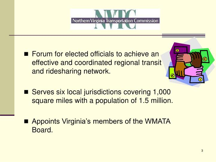 Forum for elected officials to achieve an effective and coordinated regional transit and ridesharing...