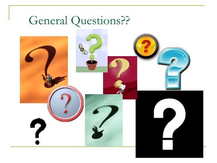 General Questions??