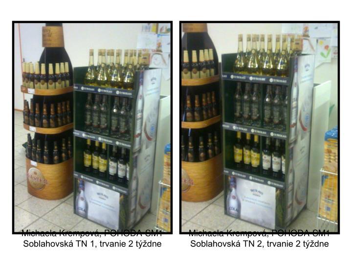 Michaela Krempová, POHODA-SM1 Soblahovská TN 1, trvanie 2 týždne