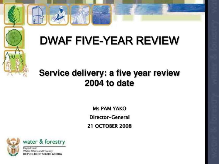 DWAF FIVE-YEAR REVIEW