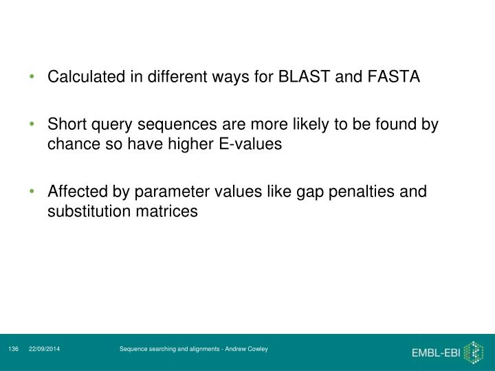 Calculated in different ways for BLAST and FASTA