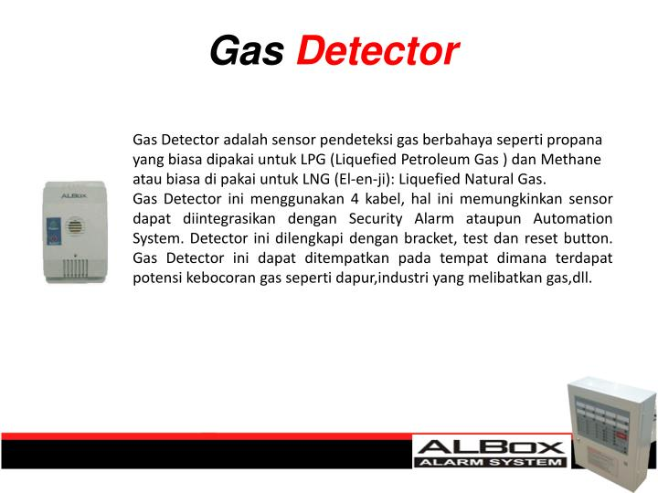 Gas Detector adalah sensor pendeteksi gas berbahaya seperti propana yang biasa dipakai untuk LPG (