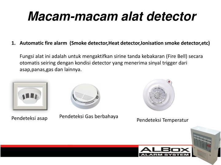 Automatic fire alarm  (Smoke detector,Heat detector,Ionisation smoke detector,etc)