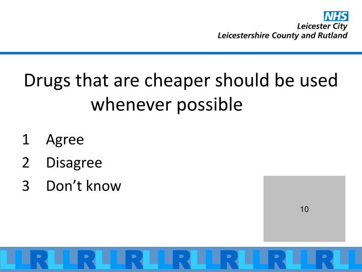 Drugs that are cheaper should be used whenever possible