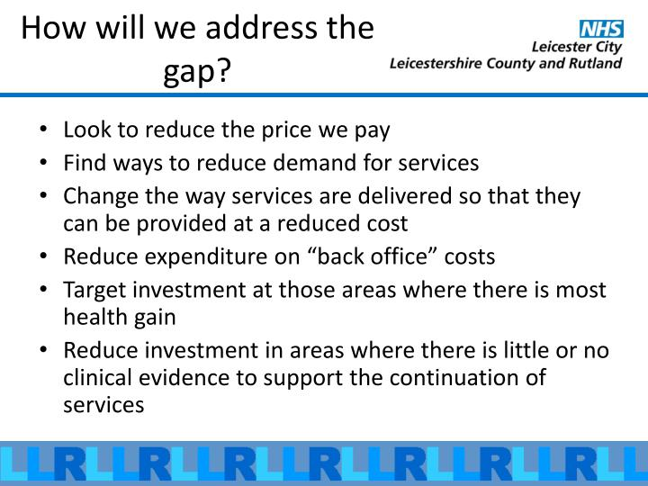 How will we address the gap?