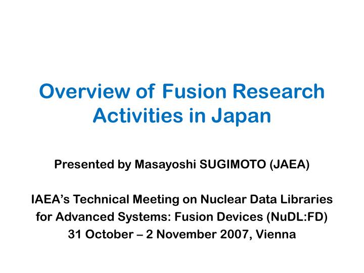 overview of fusion research activities in japan n.
