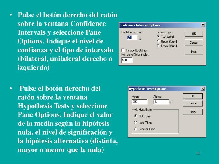 Pulse el botón derecho del ratón sobre la ventana Confidence Intervals y seleccione Pane Options. Indique el nivel de confianza y el tipo de intervalo (bilateral, unilateral derecho o izquierdo)