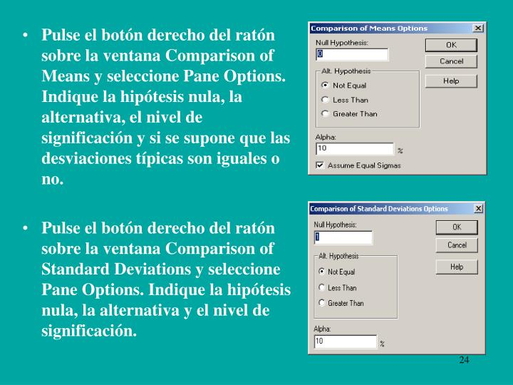 Pulse el botón derecho del ratón sobre la ventana Comparison of Means y seleccione Pane Options. Indique la hipótesis nula, la alternativa, el nivel de significación y si se supone que las desviaciones típicas son iguales o no.
