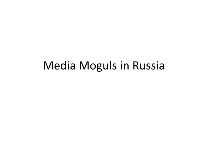 Media moguls in russia