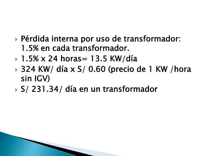 Pérdida interna por uso de transformador: 1.5% en cada transformador.
