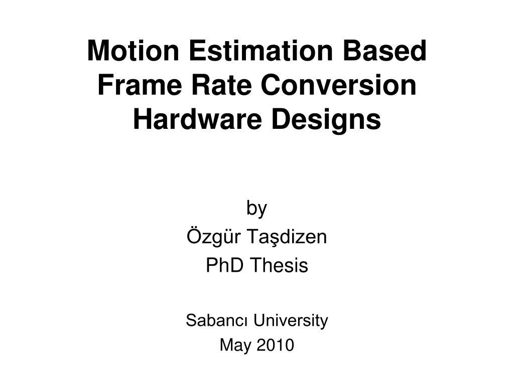 PPT - Motion Estimation Based Frame Rate Conversion Hardware Design ...