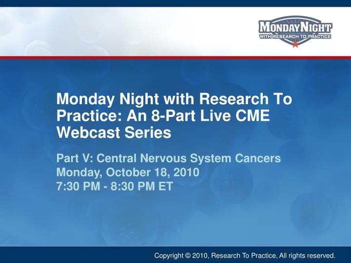 monday night with research to practice an 8 part live cme webcast series n.