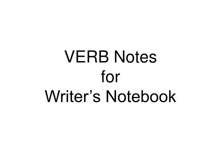 verb notes for writer s notebook
