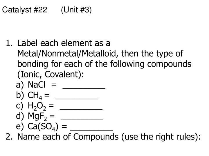 Catalyst #22      (Unit #3)