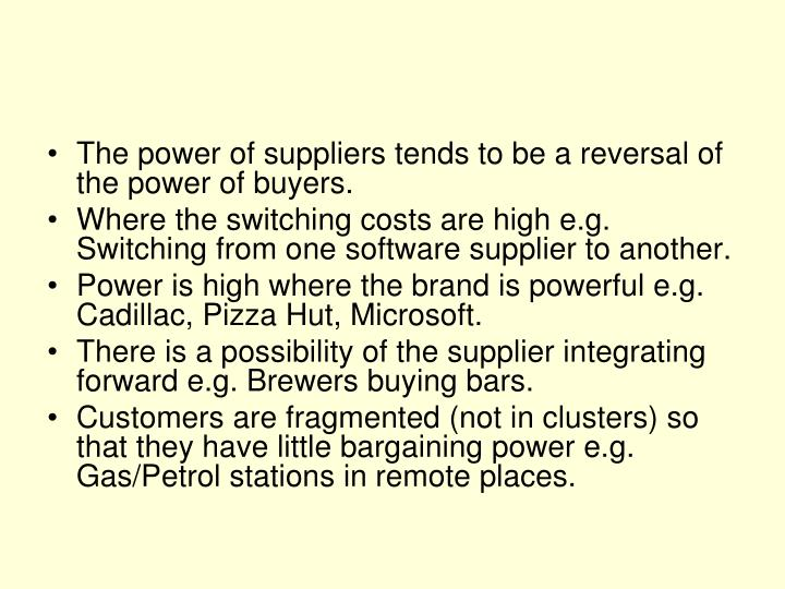 The power of suppliers tends to be a reversal of the power of buyers.