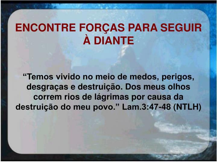 ENCONTRE FORÇAS PARA SEGUIR À DIANTE