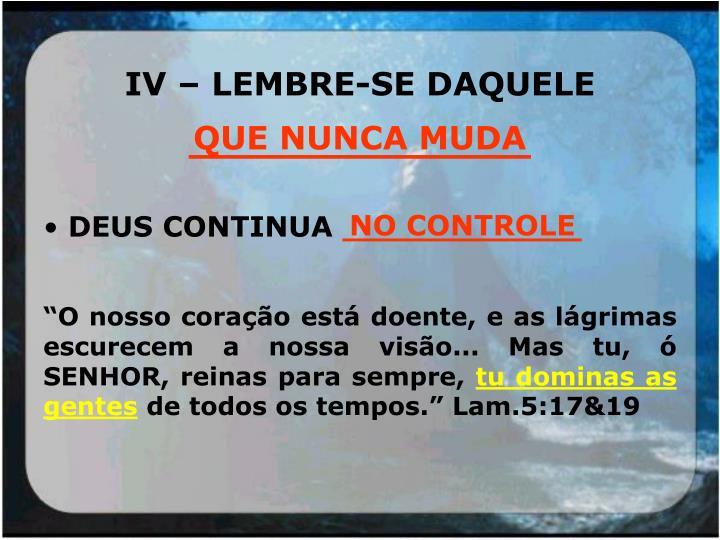 IV – LEMBRE-SE DAQUELE