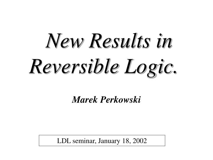 new results in reversible logic n.