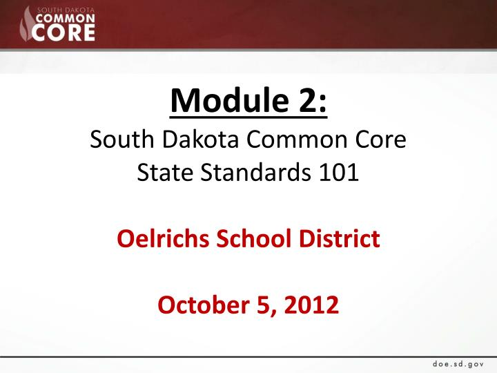 module 2 south dakota common core state standards 101 oelrichs school district october 5 2012 n.
