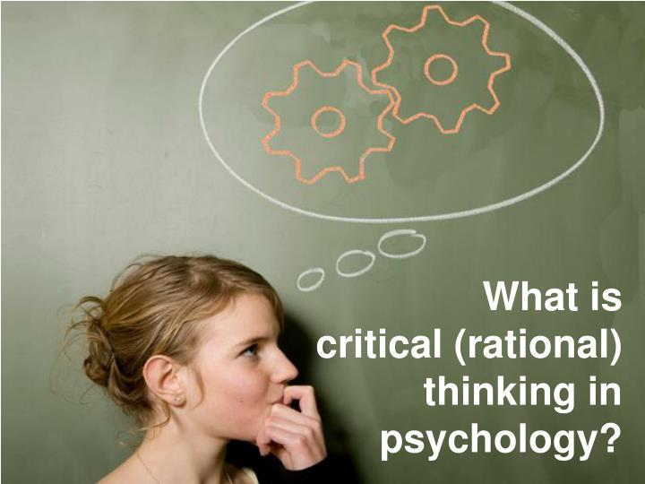 types of critical thinking in psychology Critical thinking - psychology study play scientific method a set of principles about the appropriate relationship between ideas and evidence  suggests that intelligent behavior stems from some sort of proportionate blend between three different types of intelligence creative, practical, analytic creative intelligence.