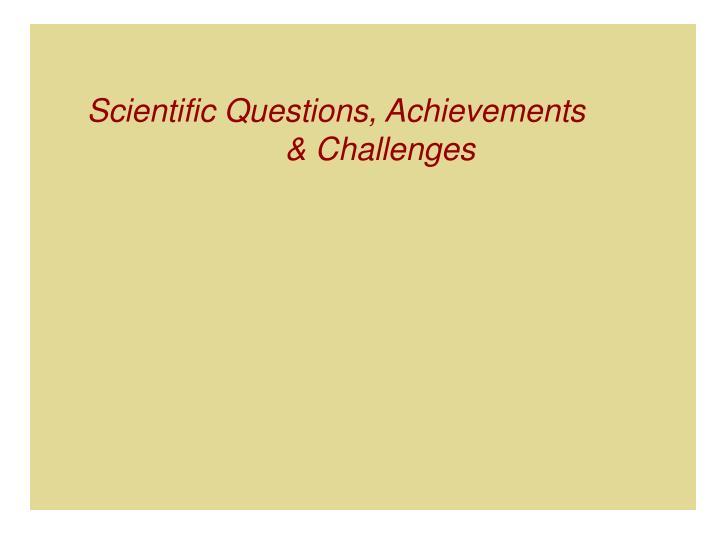 Scientific questions achievements challenges