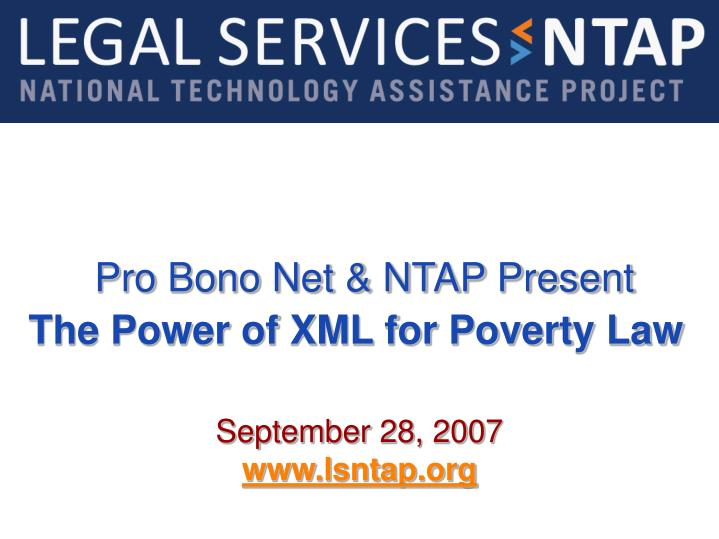 pro bono net ntap present the power of xml for poverty law n.