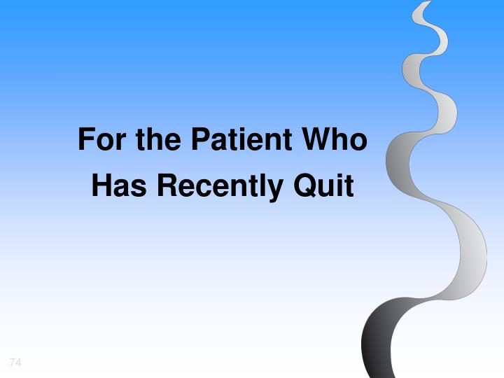 For the Patient Who Has Recently Quit