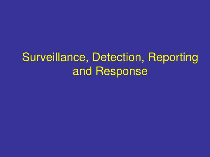 Surveillance, Detection, Reporting and Response