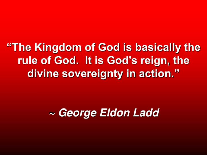 """""""The Kingdom of God is basically the rule of God.  It is God's reign, the divine sovereignty in ..."""