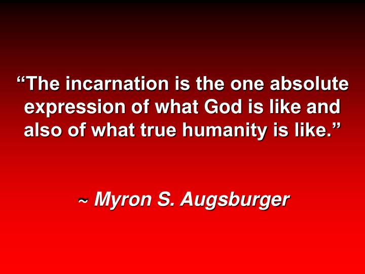 """""""The incarnation is the one absolute expression of what God is like and also of what true humanity is like."""""""