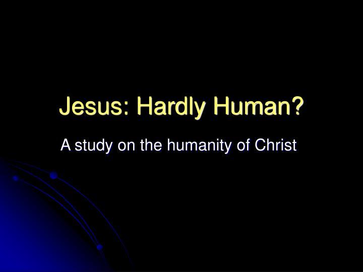 Jesus hardly human