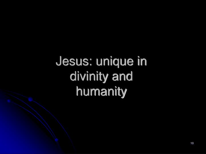 Jesus: unique in divinity and humanity