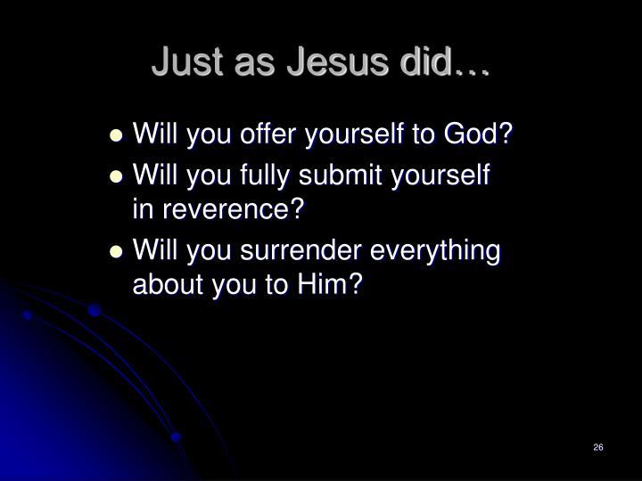 Just as Jesus did…