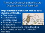 the most challenging barriers are organizational not technical