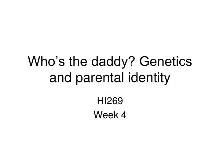 who s the daddy genetics and parental identity n.
