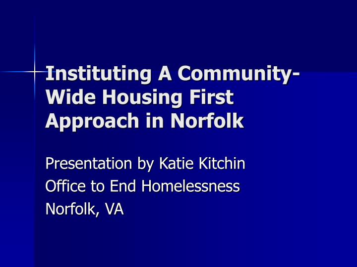 instituting a community wide housing first approach in norfolk n.