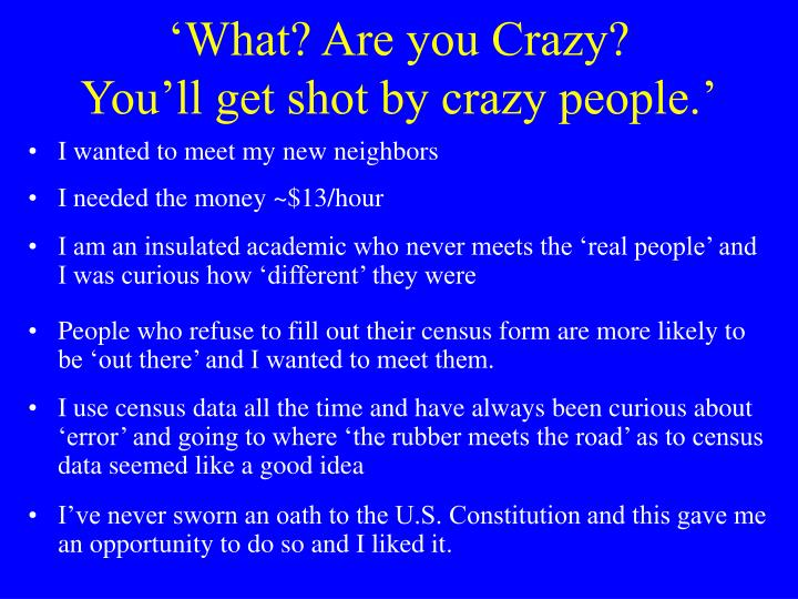 What are you crazy you ll get shot by crazy people