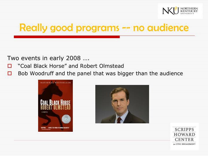 Really good programs -- no audience