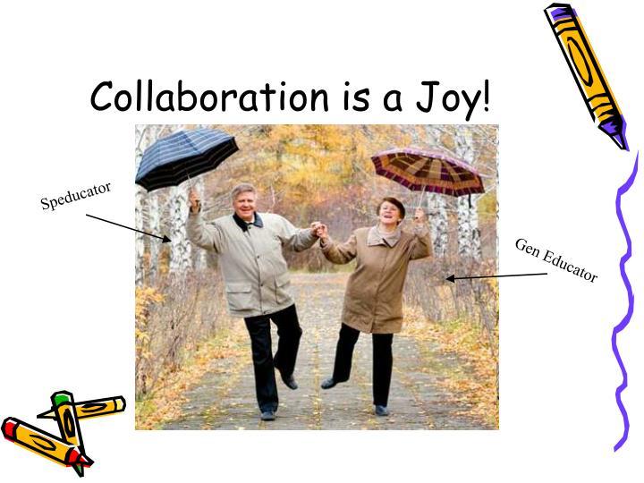 Collaboration is a Joy!