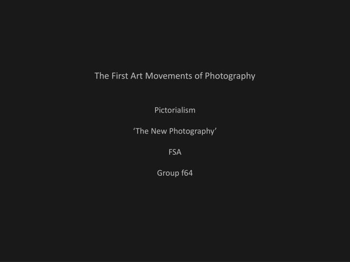 the first art movements of photography pictorialism the new photography fsa group f64 n.