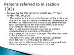 persons referred to in section 13 3