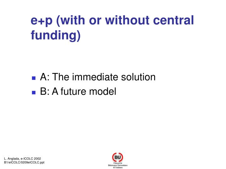 e+p (with or without central funding)
