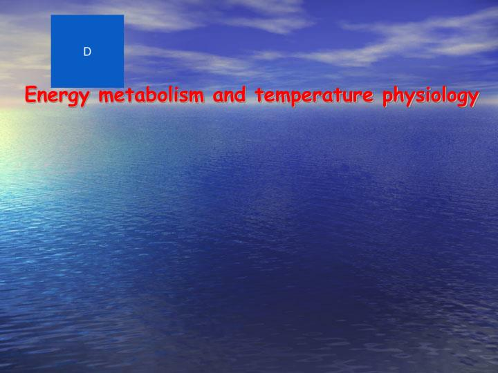 energy metabolism and temperature physiology n.