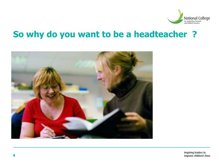 So why do you want to be a headteacher  ?