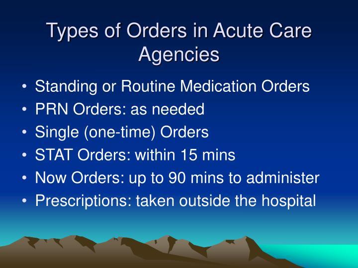 Types of Orders in Acute Care Agencies
