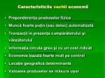 caracteristicile vechii economii