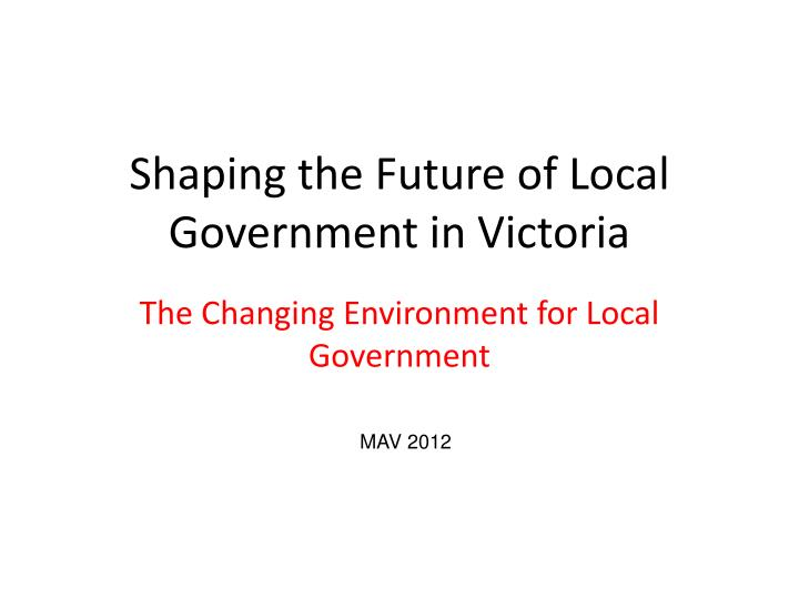 Shaping the future of local government in victoria