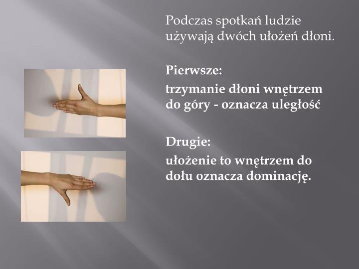 Podczas spotkań ludzie używają dwóch ułożeń dłoni.