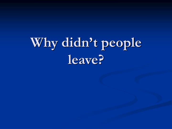 Why didn't people leave?
