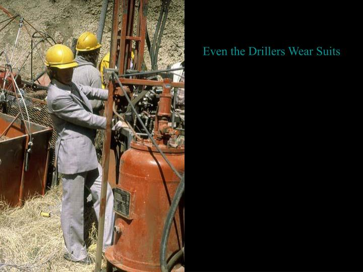 Even the Drillers Wear Suits
